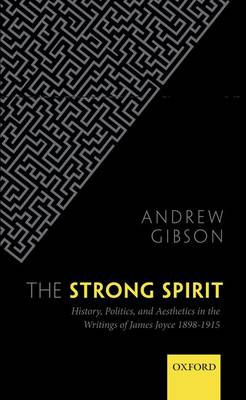 The Strong Spirit: History, Politics and Aesthetics in the Writings of James Joyce 1898-1915 (Hardback)