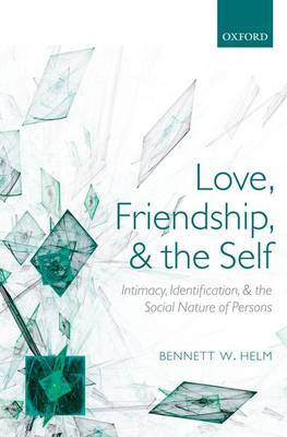 Love, Friendship, and the Self: Intimacy, Identification, and the Social Nature of Persons (Paperback)