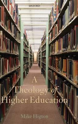 A Theology of Higher Education (Hardback)