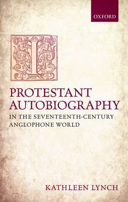 Protestant Autobiography in the Seventeenth-Century Anglophone World (Hardback)