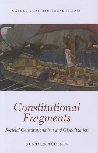 Constitutional Fragments: Societal Constitutionalism and Globalization - Oxford Constitutional Theory (Hardback)