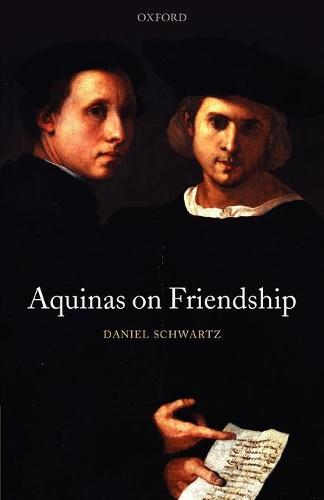 Aquinas on Friendship - Oxford Philosophical Monographs (Paperback)