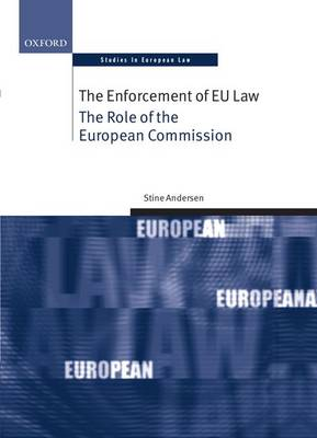 The Enforcement of EU Law: The Role of the European Commission - Oxford Studies in European Law (Hardback)