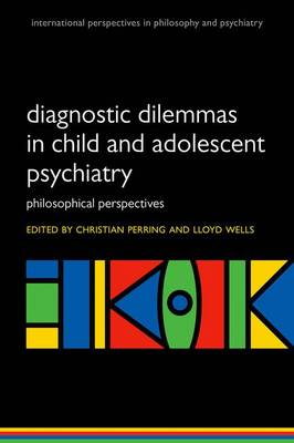 Diagnostic Dilemmas in Child and Adolescent Psychiatry: Philosophical Perspectives - International Perspectives in Philosophy & Psychiatry (Paperback)