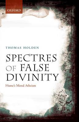 Spectres of False Divinity: Hume's Moral Atheism (Paperback)