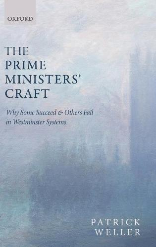 The Prime Ministers' Craft: Why Some Succeed and Others Fail in Westminster Systems (Hardback)