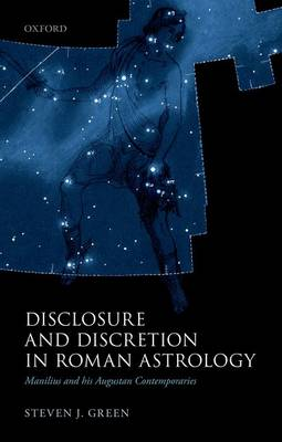 Disclosure and Discretion in Roman Astrology: Manilius and his Augustan Contemporaries (Hardback)