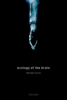 Ecology of the Brain: The phenomenology and biology of the embodied mind - International Perspectives In Philosophy & Psychiatry (Hardback)