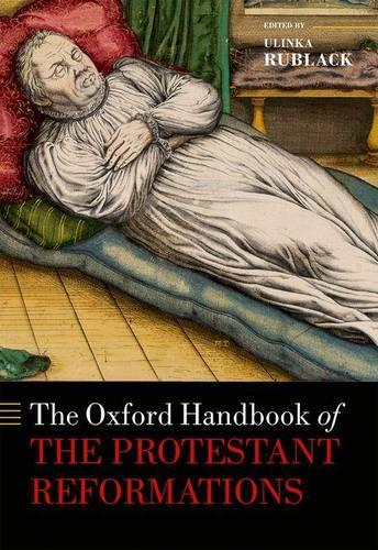 The Oxford Handbook of the Protestant Reformations - Oxford Handbooks in History (Hardback)