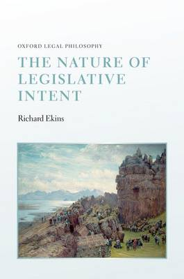 The Nature of Legislative Intent - Oxford Legal Philosophy (Hardback)