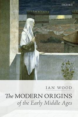 The Modern Origins of the Early Middle Ages (Hardback)