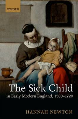 The Sick Child in Early Modern England, 1580-1720 (Hardback)