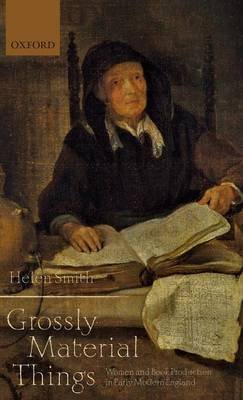 'Grossly Material Things': Women and Book Production in Early Modern England (Hardback)
