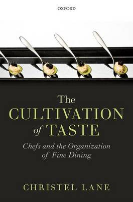The Cultivation of Taste: Chefs and the Organization of Fine Dining (Hardback)