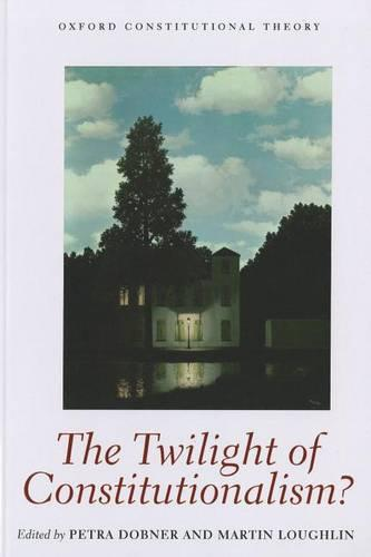 The Twilight of Constitutionalism? - Oxford Constitutional Theory (Paperback)