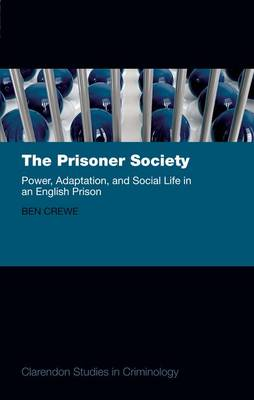 The Prisoner Society: Power, Adaptation and Social Life in an English Prison - Clarendon Studies in Criminology (Paperback)