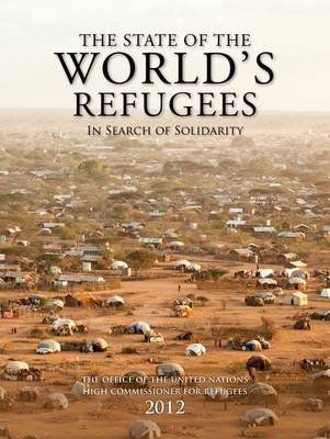 The State of the World's Refugees 2012: In Search of Solidarity - State of the World's Refugees (Paperback)