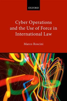 Cyber Operations and the Use of Force in International Law (Hardback)