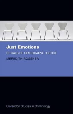 Just Emotions: Rituals of Restorative Justice - Clarendon Studies in Criminology (Hardback)