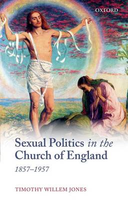 Sexual Politics in the Church of England, 1857-1957 (Hardback)