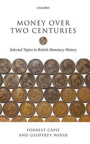 Money over Two Centuries: Selected Topics in British Monetary History (Hardback)