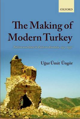 The Making of Modern Turkey: Nation and State in Eastern Anatolia, 1913-1950 (Paperback)