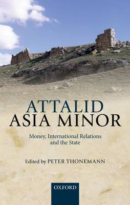 Attalid Asia Minor: Money, International Relations, and the State (Hardback)