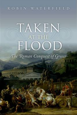 Taken at the Flood: The Roman Conquest of Greece (Hardback)