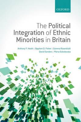 The Political Integration of Ethnic Minorities in Britain (Hardback)