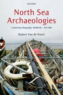 North Sea Archaeologies: A Maritime Biography, 10,000 BC - AD 1500 (Paperback)