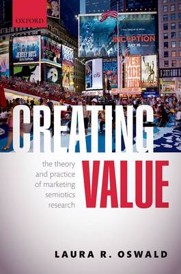 Creating Value: The Theory and Practice of Marketing Semiotics Research (Hardback)