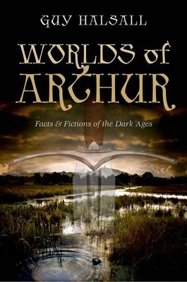 Worlds of Arthur: Facts and Fictions of the Dark Ages (Hardback)