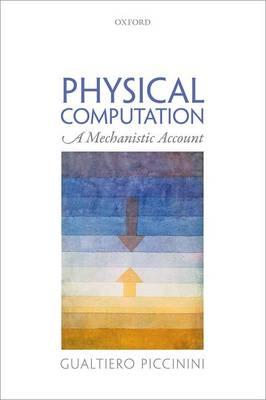 Physical Computation: A Mechanistic Account (Hardback)