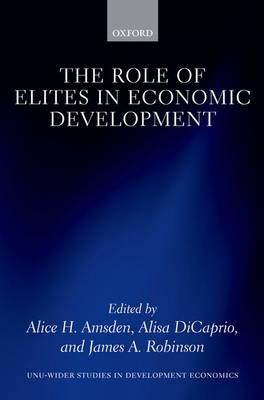 The Role of Elites in Economic Development - WIDER Studies in Development Economics (Hardback)