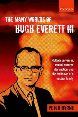 The Many Worlds of Hugh Everett III: Multiple Universes, Mutual Assured Destruction, and the Meltdown of a Nuclear Family (Paperback)