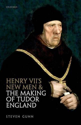 Henry VII's New Men and the Making of Tudor England (Hardback)