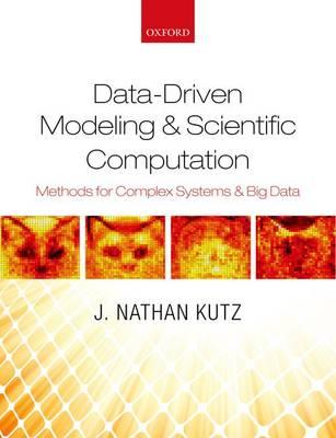 Data-Driven Modeling & Scientific Computation: Methods for Complex Systems & Big Data (Hardback)