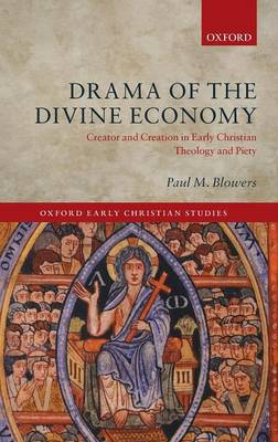 Drama of the Divine Economy: Creator and Creation in Early Christian Theology and Piety - Oxford Early Christian Studies (Hardback)