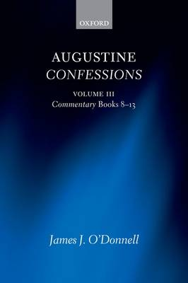 Augustine Confessions: Augustine Confessions: Volume 3: Commentary, Books 8-13 - Augustine Confessions (Paperback)