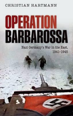 Operation Barbarossa: Nazi Germany's War in the East, 1941-1945 (Hardback)