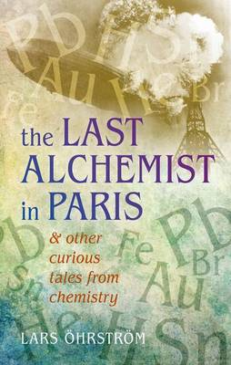 The Last Alchemist in Paris: And other curious tales from chemistry (Hardback)