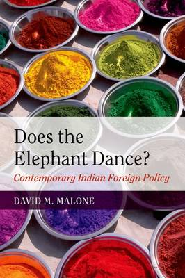 Does the Elephant Dance?: Contemporary Indian Foreign Policy (Paperback)