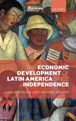 The Economic Development of Latin America since Independence - Initiative for Policy Dialogue (Hardback)