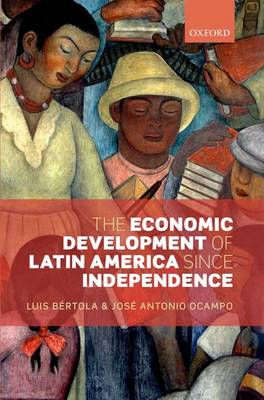 The Economic Development of Latin America since Independence - Initiative for Policy Dialogue (Paperback)