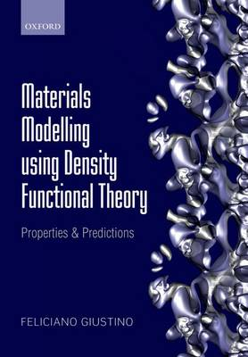 Materials Modelling using Density Functional Theory: Properties and Predictions (Paperback)