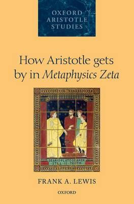 How Aristotle gets by in Metaphysics Zeta - Oxford Aristotle Studies Series (Hardback)