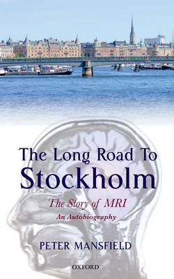 The Long Road to Stockholm: The Story of Magnetic Resonance Imaging - An Autobiography (Hardback)