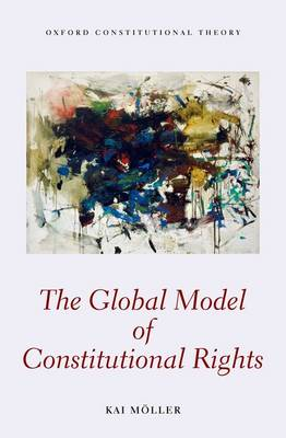 The Global Model of Constitutional Rights - Oxford Constitutional Theory (Hardback)