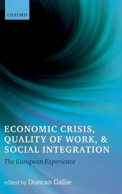 Economic Crisis, Quality of Work, and Social Integration: The European Experience (Hardback)