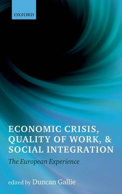 Economic Crisis, Quality of Work, and Social Integration: The European Experience (Paperback)